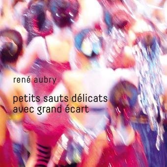 RENÉ AUBRY - «Petits Sauts Délicats Avec Grand Écart»